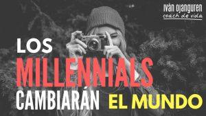LOS MILLENNIALS CAMBIARÁN EL MUNDO