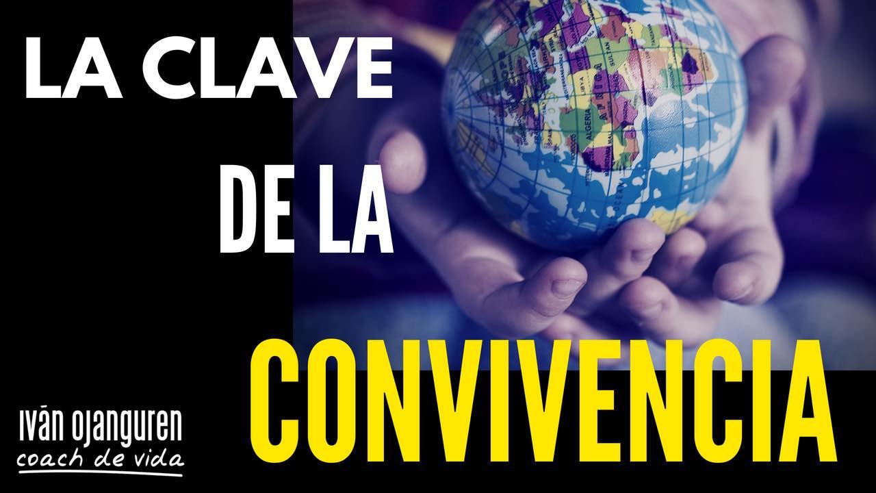 CONVIVENCIA: ¿cuál es la clave para vivir en paz con los demás?